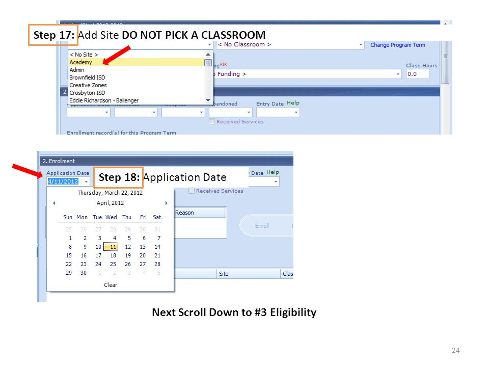 24 Step 17: Add Site DO NOT PICK A CLASSROOM Step 18: Application Date Next Scroll Down to #3 Eligibility
