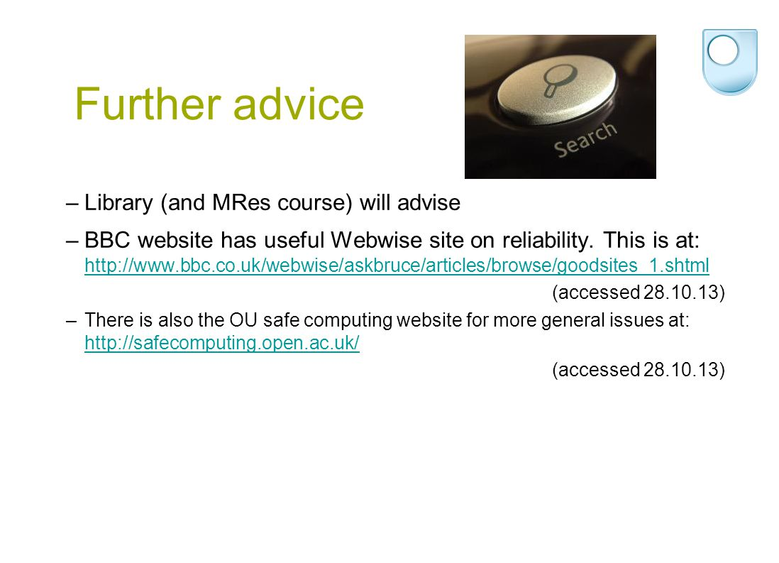 Further advice –Library (and MRes course) will advise –BBC website has useful Webwise site on reliability.