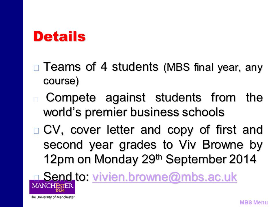 MBS MenuDetails Teams of 4 students (MBS final year, any course) Teams of 4 students (MBS final year, any course) Compete against students from the wo