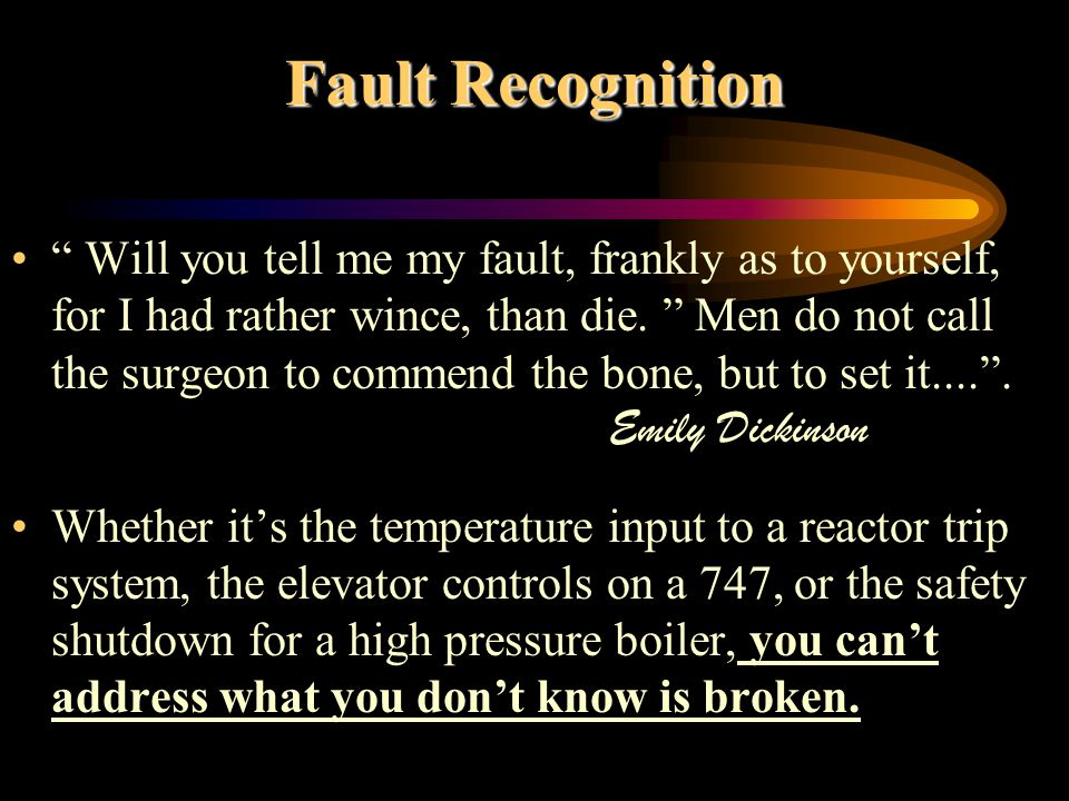 Fault Recognition Will you tell me my fault, frankly as to yourself, for I had rather wince, than die.