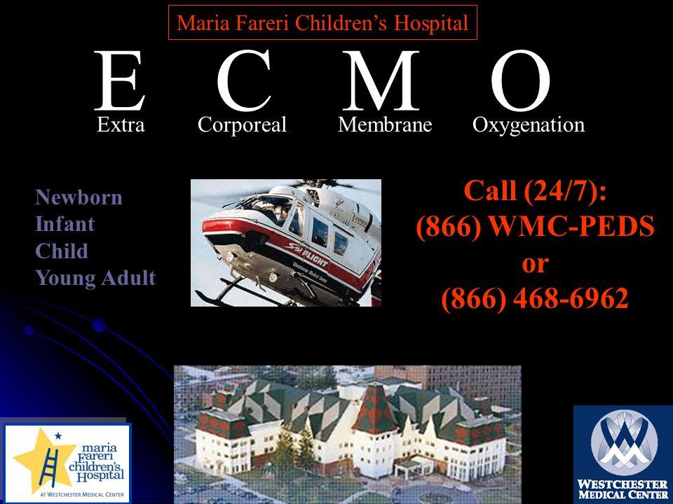 E C M O ExtraCorporealMembraneOxygenation Maria Fareri Children's Hospital Call (24/7): (866) WMC-PEDS or (866) 468-6962 Newborn Infant Child Young Adult