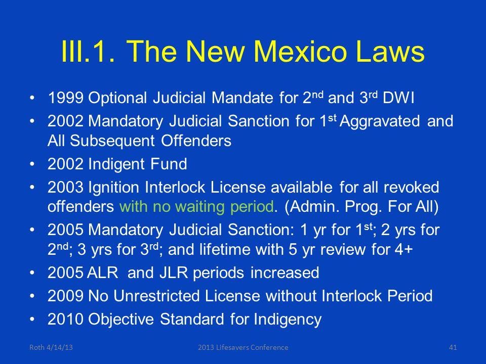 III.1. The New Mexico Laws 1999 Optional Judicial Mandate for 2 nd and 3 rd DWI 2002 Mandatory Judicial Sanction for 1 st Aggravated and All Subsequen