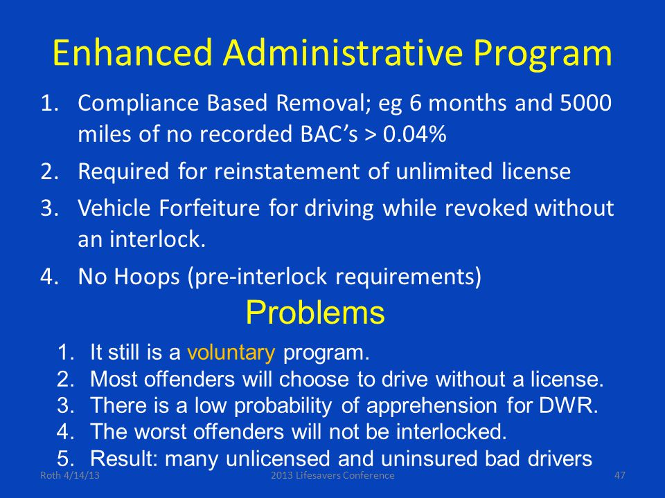 Enhanced Administrative Program 1.Compliance Based Removal; eg 6 months and 5000 miles of no recorded BAC's > 0.04% 2.Required for reinstatement of un