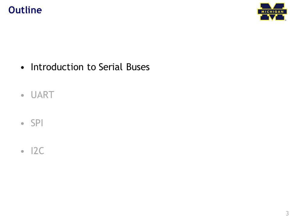 3 Outline Introduction to Serial Buses UART SPI I2C