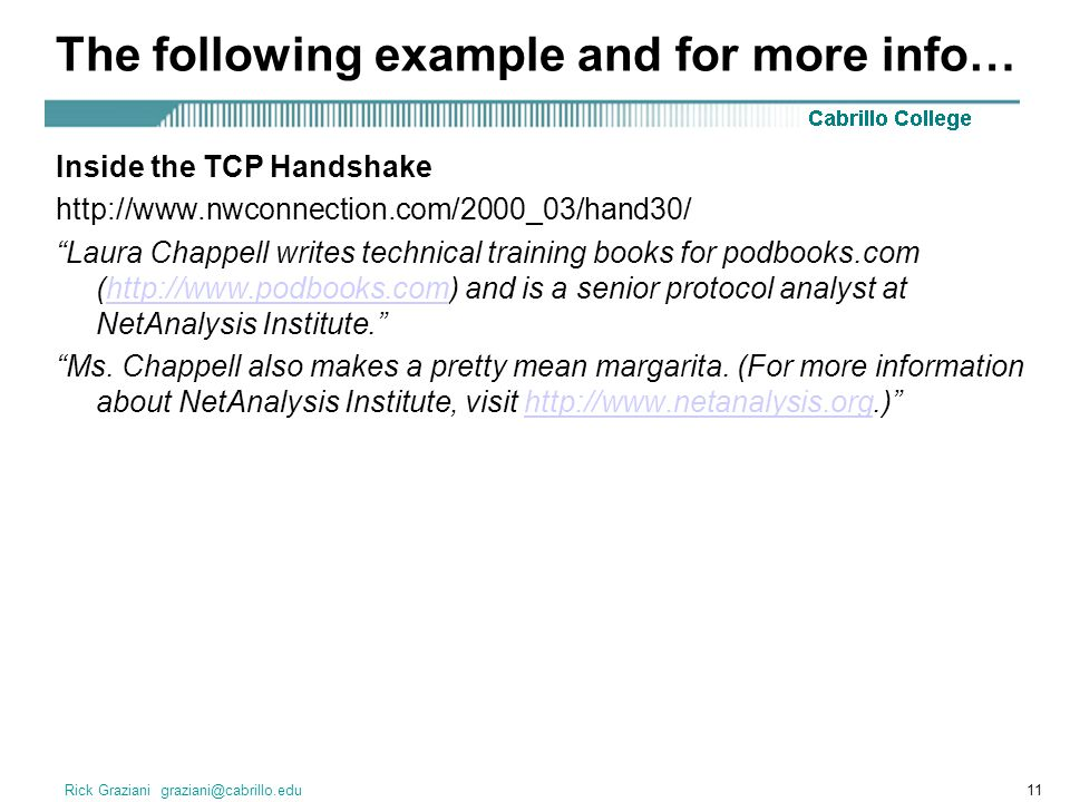 "Rick Graziani graziani@cabrillo.edu11 The following example and for more info… Inside the TCP Handshake http://www.nwconnection.com/2000_03/hand30/ ""L"