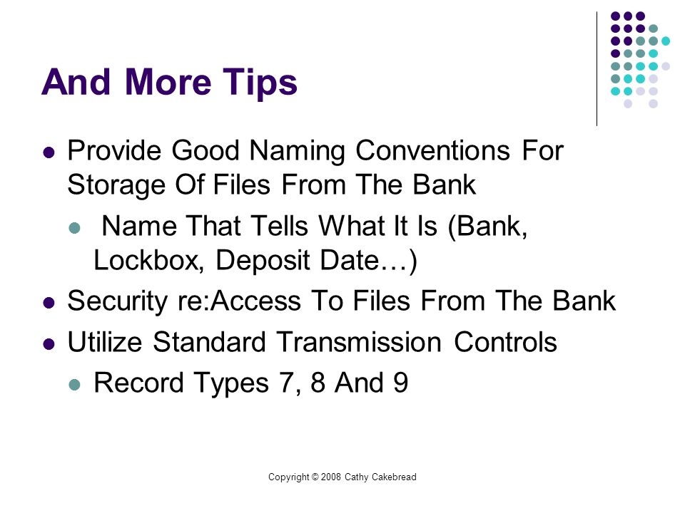 Copyright © 2008 Cathy Cakebread And More Tips Provide Good Naming Conventions For Storage Of Files From The Bank Name That Tells What It Is (Bank, Lo
