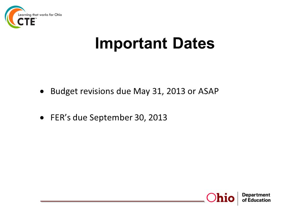 Important Dates  Budget revisions due May 31, 2013 or ASAP  FER's due September 30, 2013