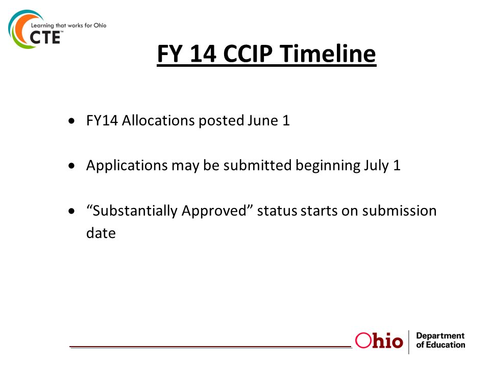 FY 14 CCIP Timeline  FY14 Allocations posted June 1  Applications may be submitted beginning July 1  Substantially Approved status starts on submission date