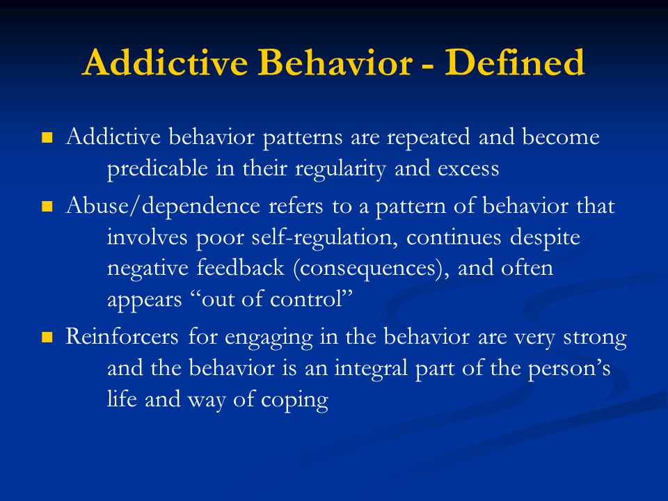 Addictive Behavior - Defined Failure to change, despite change is 1) possible, 2) in the best interest of the individual, is a characteristic of addiction Change is the antithesis of addiction, but how do we help people change?