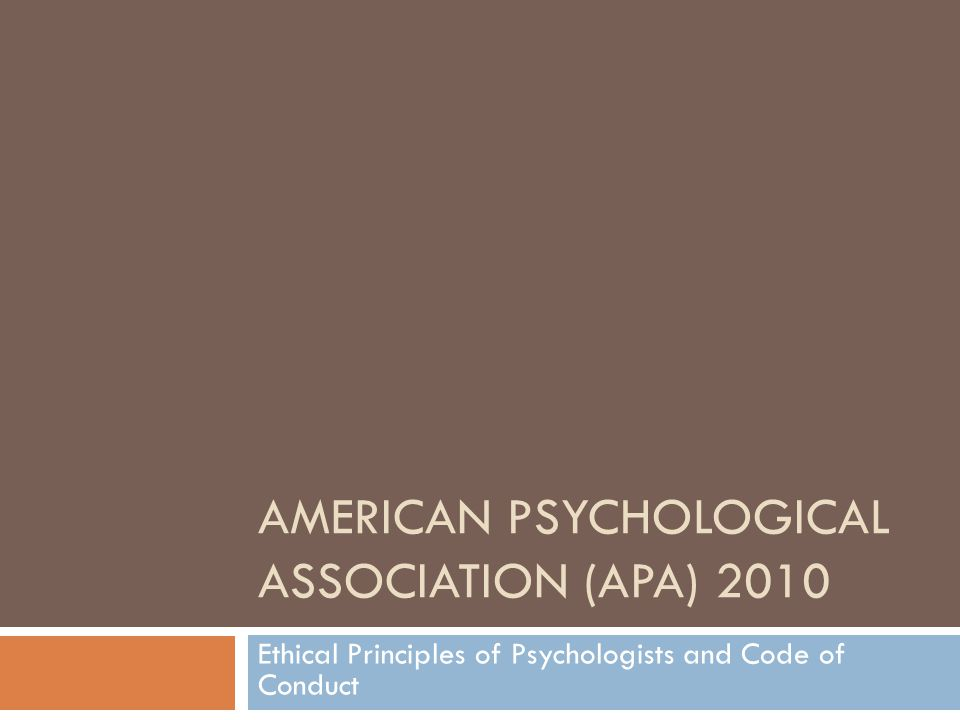 AMERICAN PSYCHOLOGICAL ASSOCIATION (APA) 2010 Ethical Principles of Psychologists and Code of Conduct