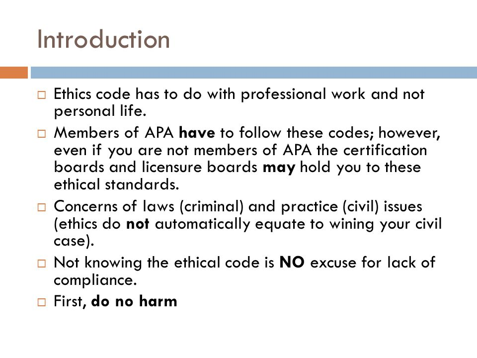 Introduction  Ethics code has to do with professional work and not personal life.  Members of APA have to follow these codes; however, even if you a