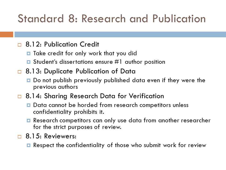 Standard 8: Research and Publication  8.12: Publication Credit  Take credit for only work that you did  Student's dissertations ensure #1 author po