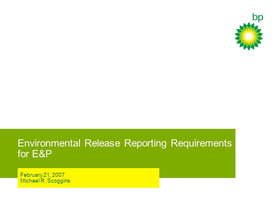 Environmental Release Reporting Requirements for E&P February 21, 2007 Michael R. Scoggins