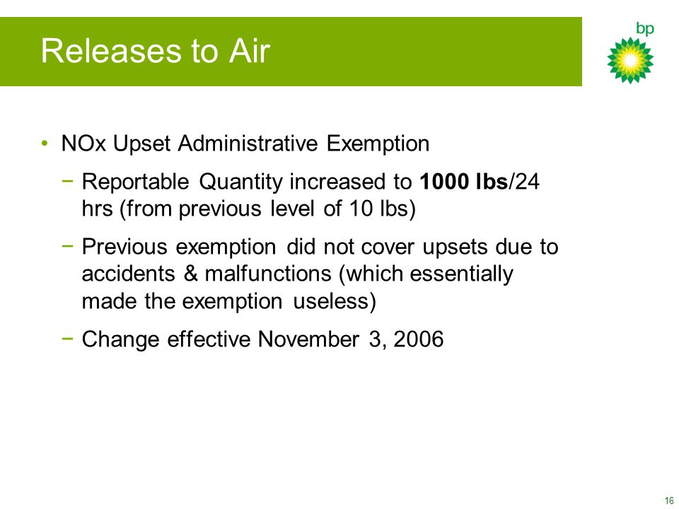 16 NOx Upset Administrative Exemption −Reportable Quantity increased to 1000 lbs/24 hrs (from previous level of 10 lbs) −Previous exemption did not co