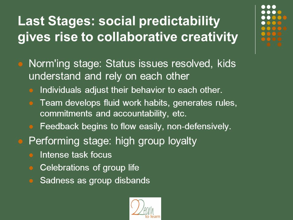 Last Stages: social predictability gives rise to collaborative creativity Norm'ing stage: Status issues resolved, kids understand and rely on each oth