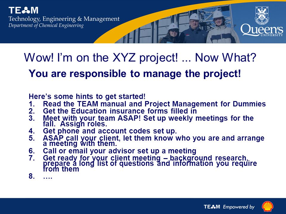 Wow. I'm on the XYZ project!... Now What. You are responsible to manage the project.