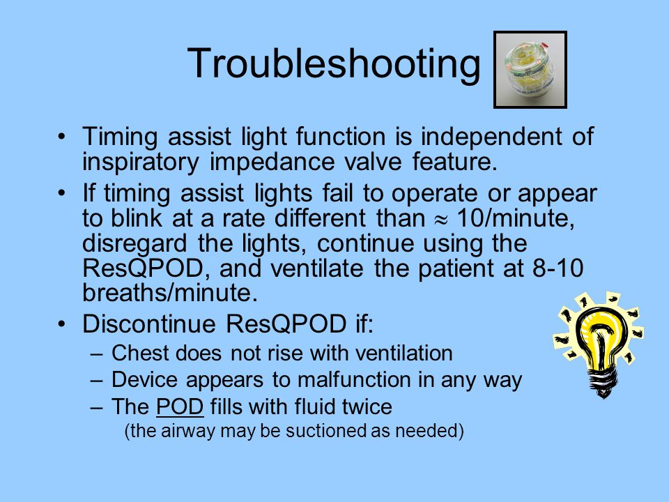 Troubleshooting Timing assist light function is independent of inspiratory impedance valve feature.