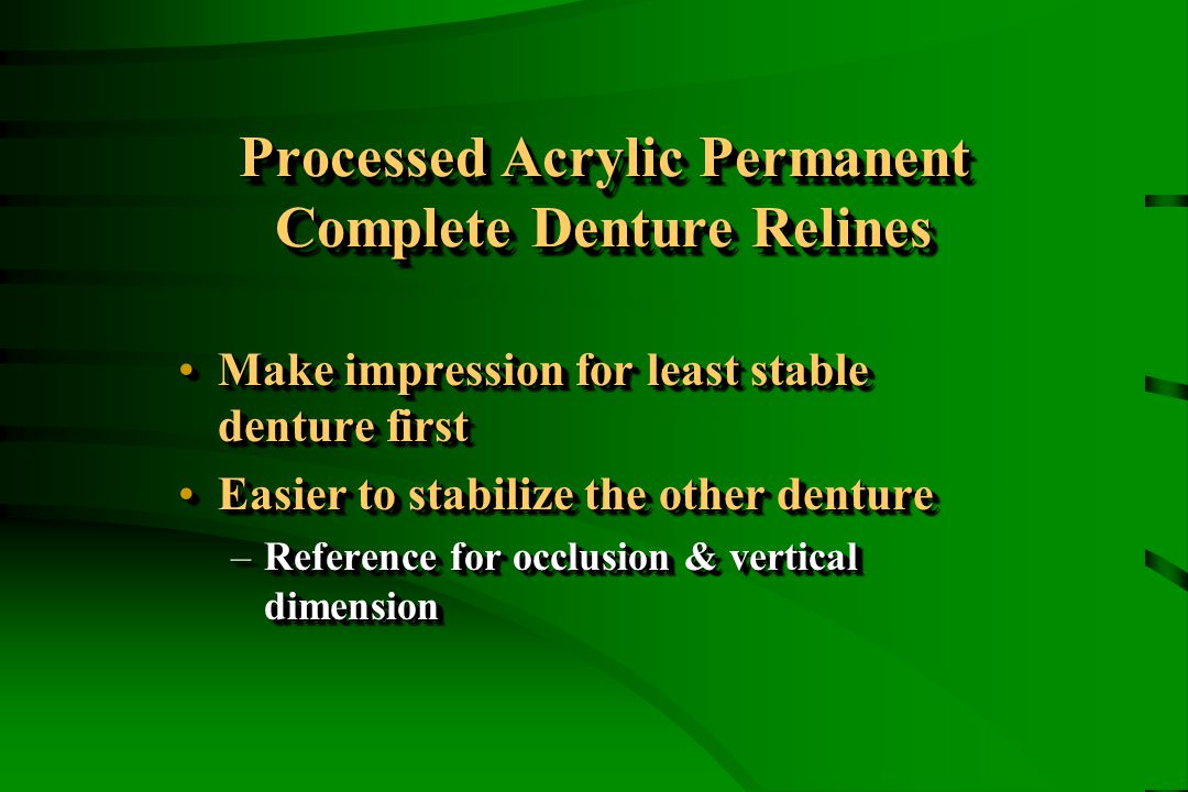 Processed Acrylic Permanent Complete Denture Relines Make impression for least stable denture firstMake impression for least stable denture first Easi