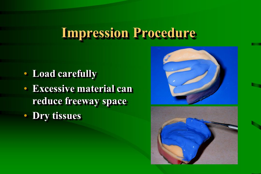 Impression Procedure Load carefullyLoad carefully Excessive material can reduce freeway spaceExcessive material can reduce freeway space Dry tissuesDry tissues Load carefullyLoad carefully Excessive material can reduce freeway spaceExcessive material can reduce freeway space Dry tissuesDry tissues
