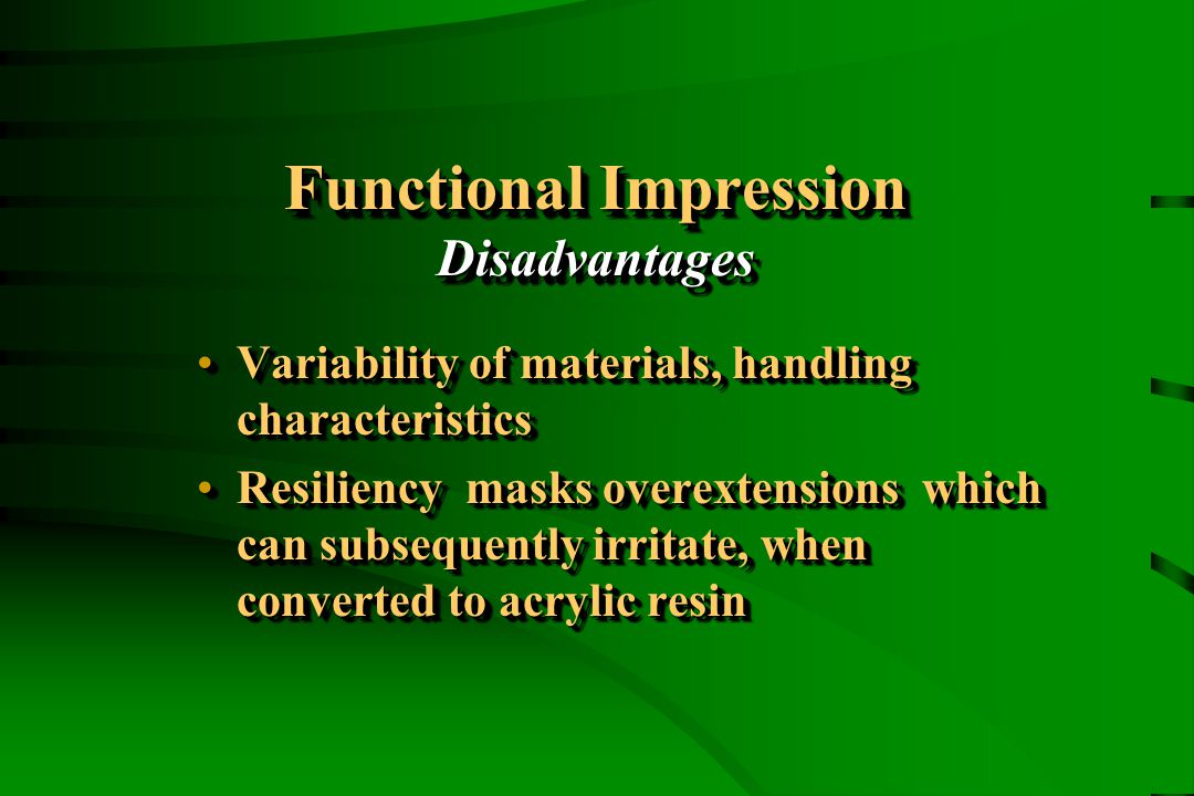 Functional Impression Disadvantages Variability of materials, handling characteristicsVariability of materials, handling characteristics Resiliency ma
