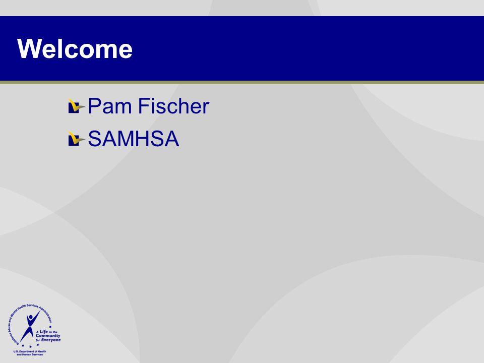 Welcome Pam Fischer SAMHSA