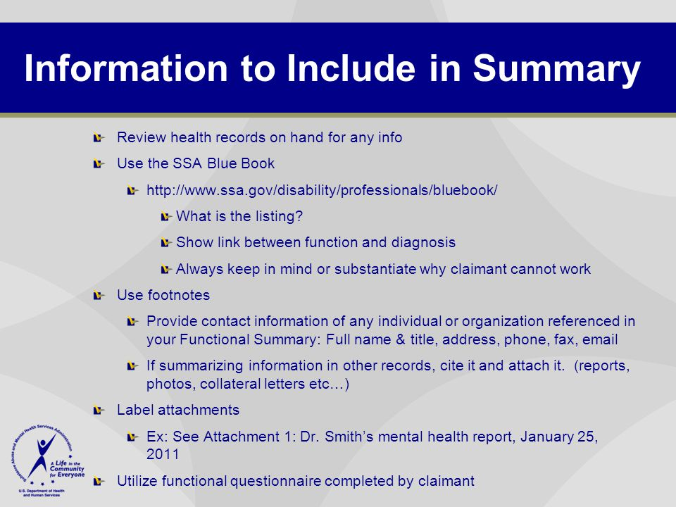 Information to Include in Summary Review health records on hand for any info Use the SSA Blue Book http://www.ssa.gov/disability/professionals/bluebook/ What is the listing.