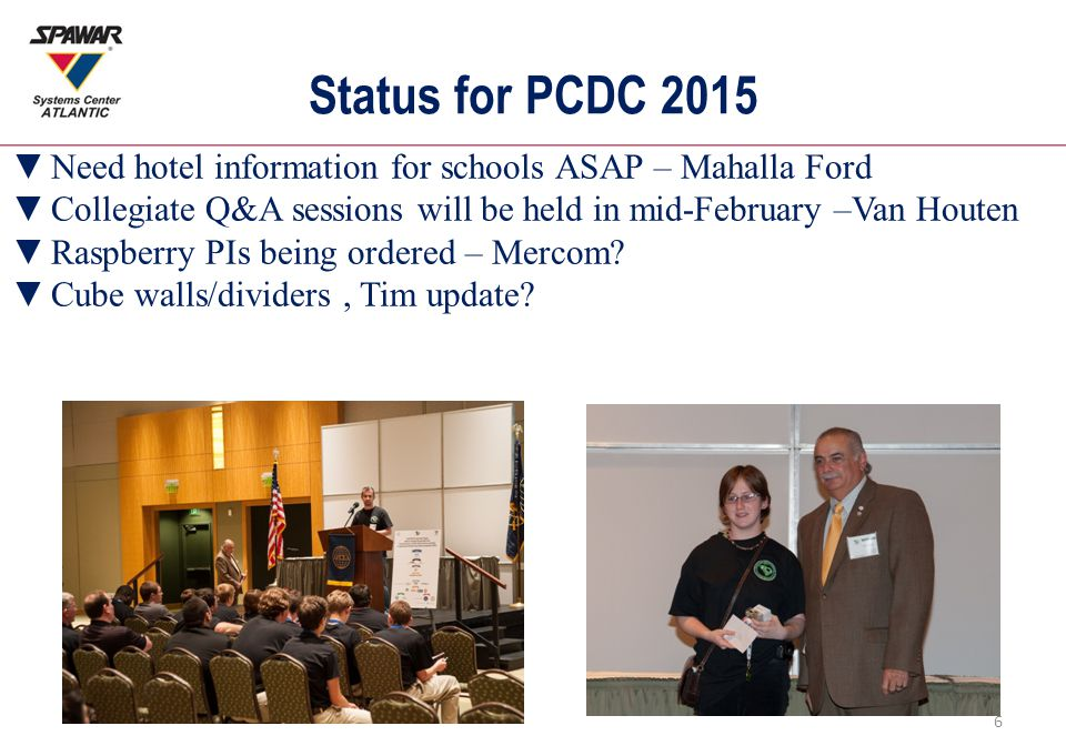 Status for PCDC 2015 ▼Need hotel information for schools ASAP – Mahalla Ford ▼Collegiate Q&A sessions will be held in mid-February –Van Houten ▼Raspberry PIs being ordered – Mercom.