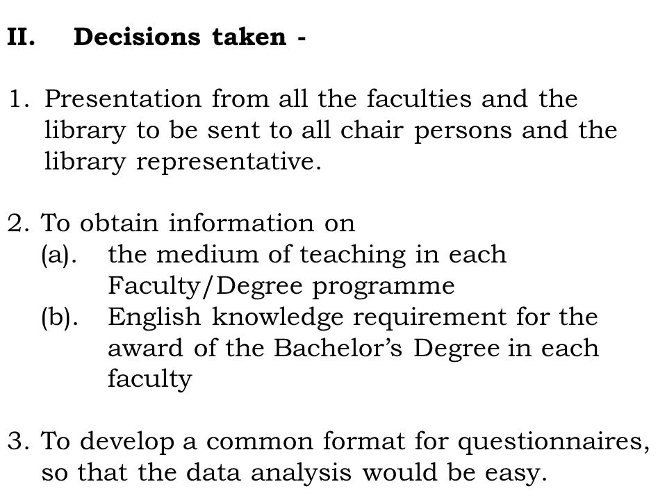 II.Decisions taken - 1.Presentation from all the faculties and the library to be sent to all chair persons and the library representative. 2.To obtain