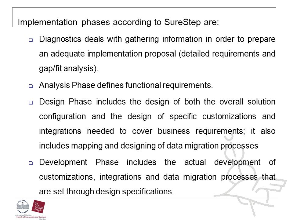 Implementation phases according to SureStep are:  Diagnostics deals with gathering information in order to prepare an adequate implementation proposa