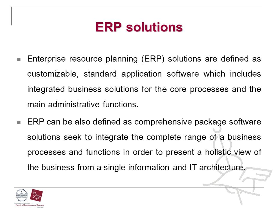 ERP solutions Enterprise resource planning (ERP) solutions are defined as customizable, standard application software which includes integrated busine