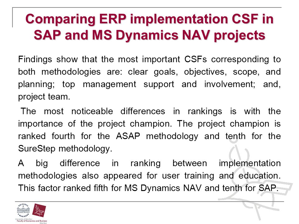 Comparing ERP implementation CSF in SAP and MS Dynamics NAV projects Findings show that the most important CSFs corresponding to both methodologies ar