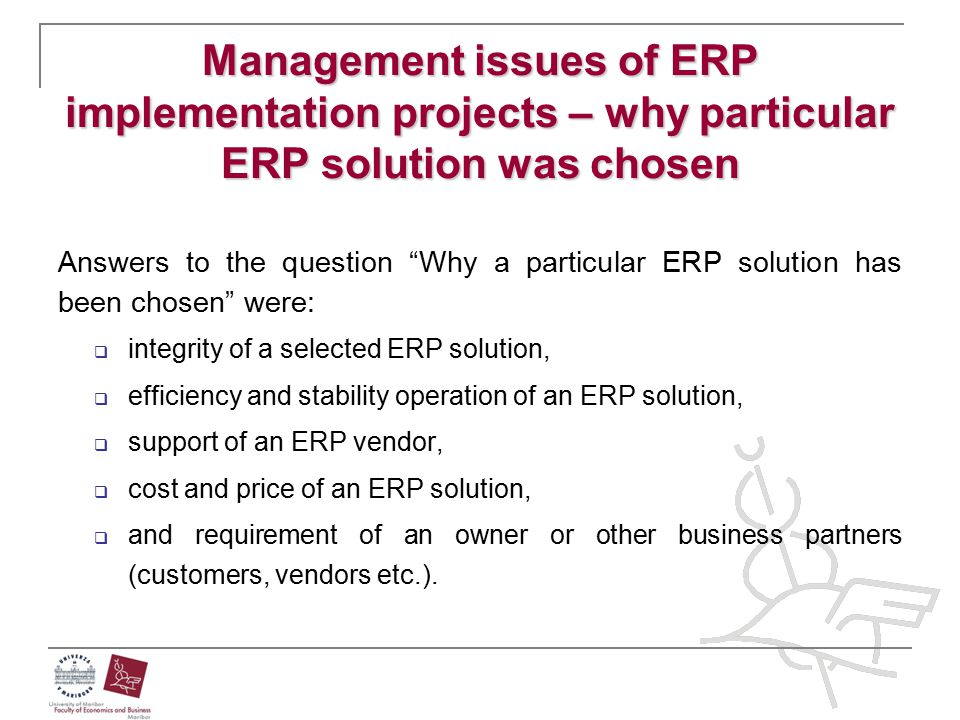 "Management issues of ERP implementation projects – why particular ERP solution was chosen Answers to the question ""Why a particular ERP solution has b"
