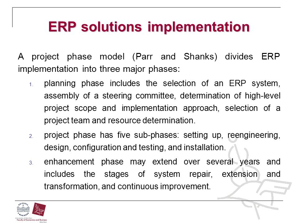 ERP solutions implementation A project phase model (Parr and Shanks) divides ERP implementation into three major phases: 1. planning phase includes th