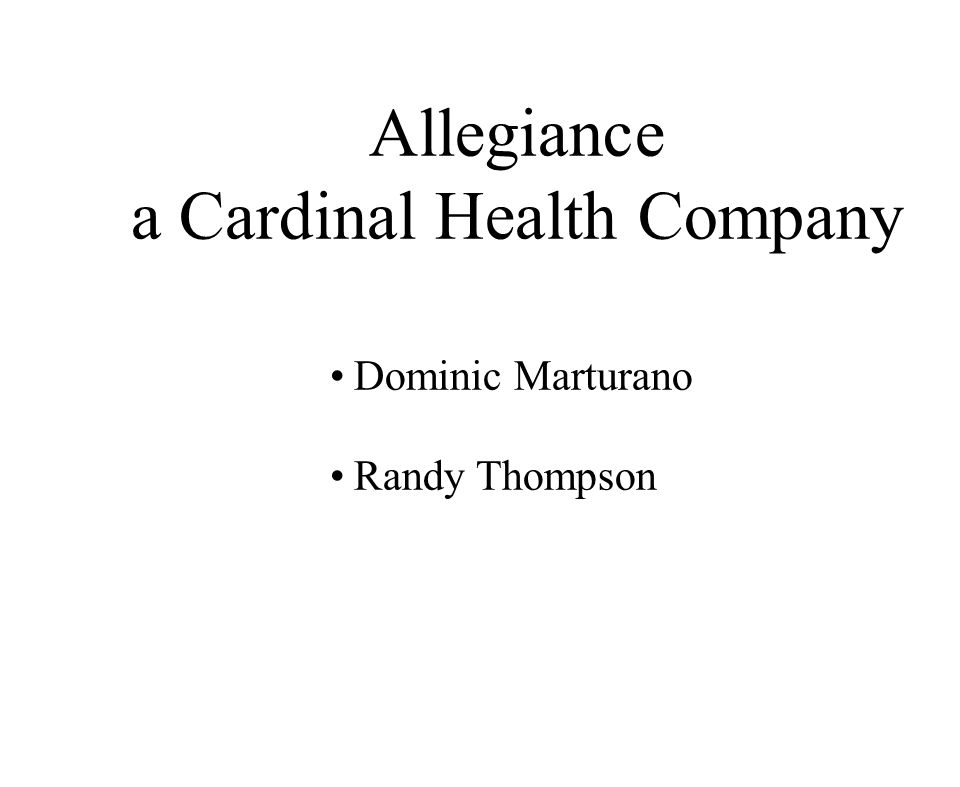 Allegiance a Cardinal Health Company Dominic Marturano Randy Thompson