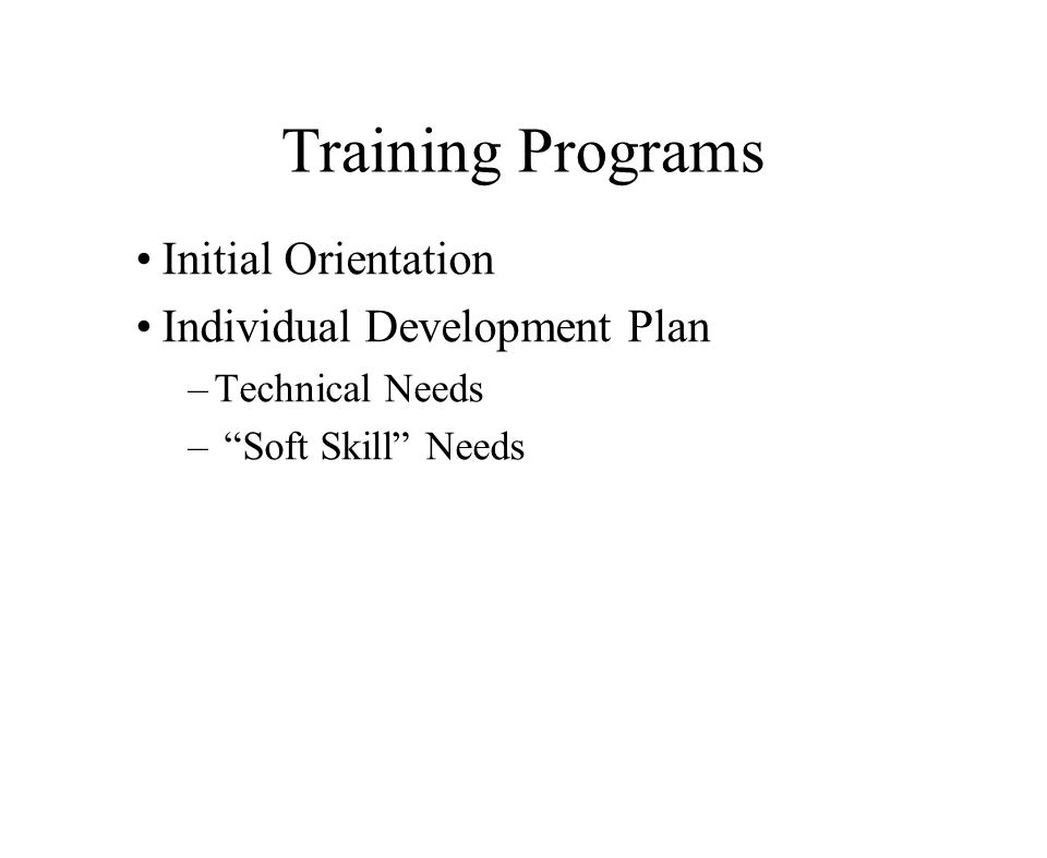 "Training Programs Initial Orientation Individual Development Plan –Technical Needs – ""Soft Skill"" Needs"