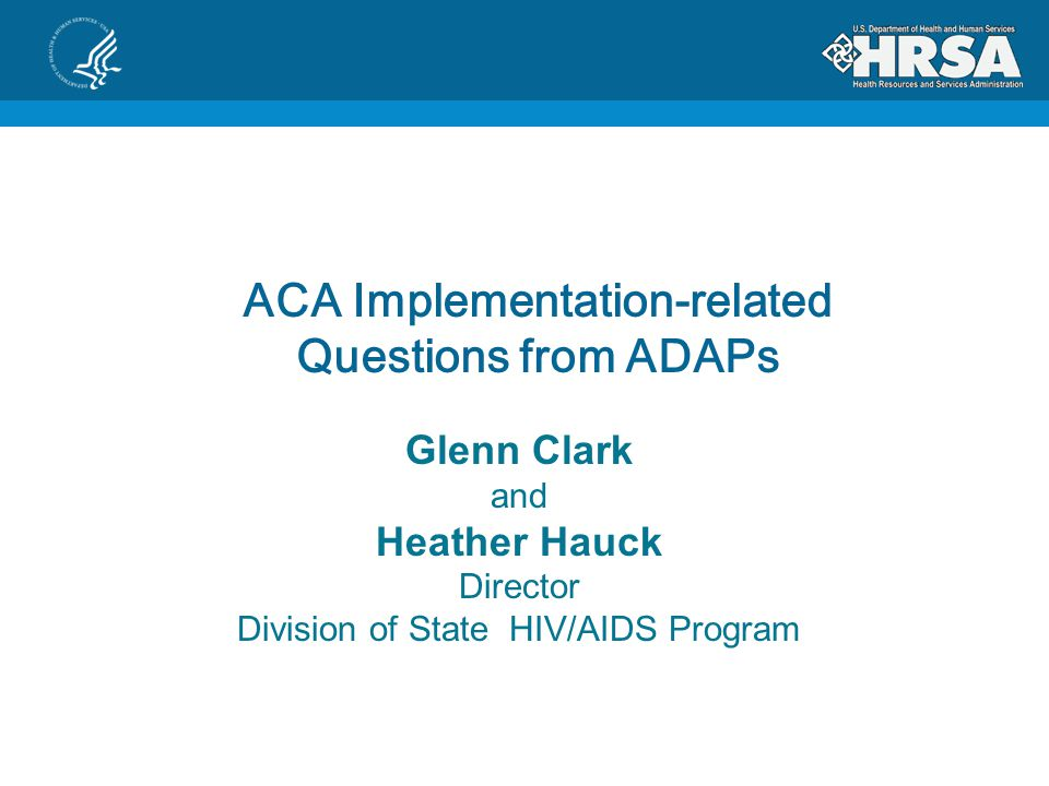 FFR Briefing for DSHAP April 2013 ACA Implementation-related Questions from ADAPs Glenn Clark and Heather Hauck Director Division of State HIV/AIDS Program