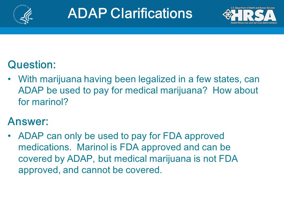 Question: With marijuana having been legalized in a few states, can ADAP be used to pay for medical marijuana.