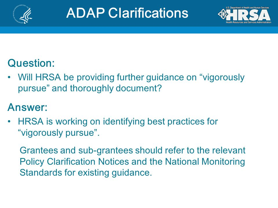 Question: Will HRSA be providing further guidance on vigorously pursue and thoroughly document.