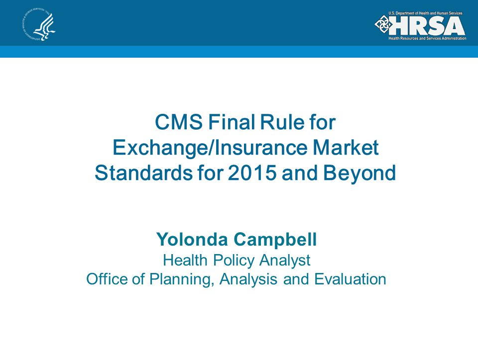FFR Briefing for DSHAP April 2013 CMS Final Rule for Exchange/Insurance Market Standards for 2015 and Beyond Yolonda Campbell Health Policy Analyst Office of Planning, Analysis and Evaluation