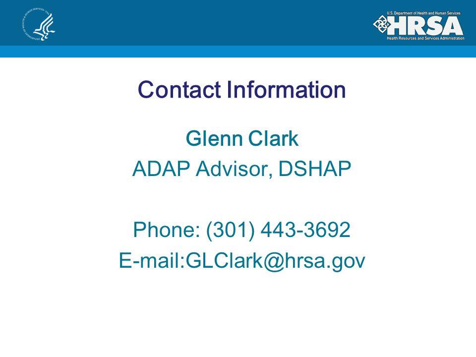 Contact Information Glenn Clark ADAP Advisor, DSHAP Phone: (301) 443-3692 E-mail:GLClark@hrsa.gov