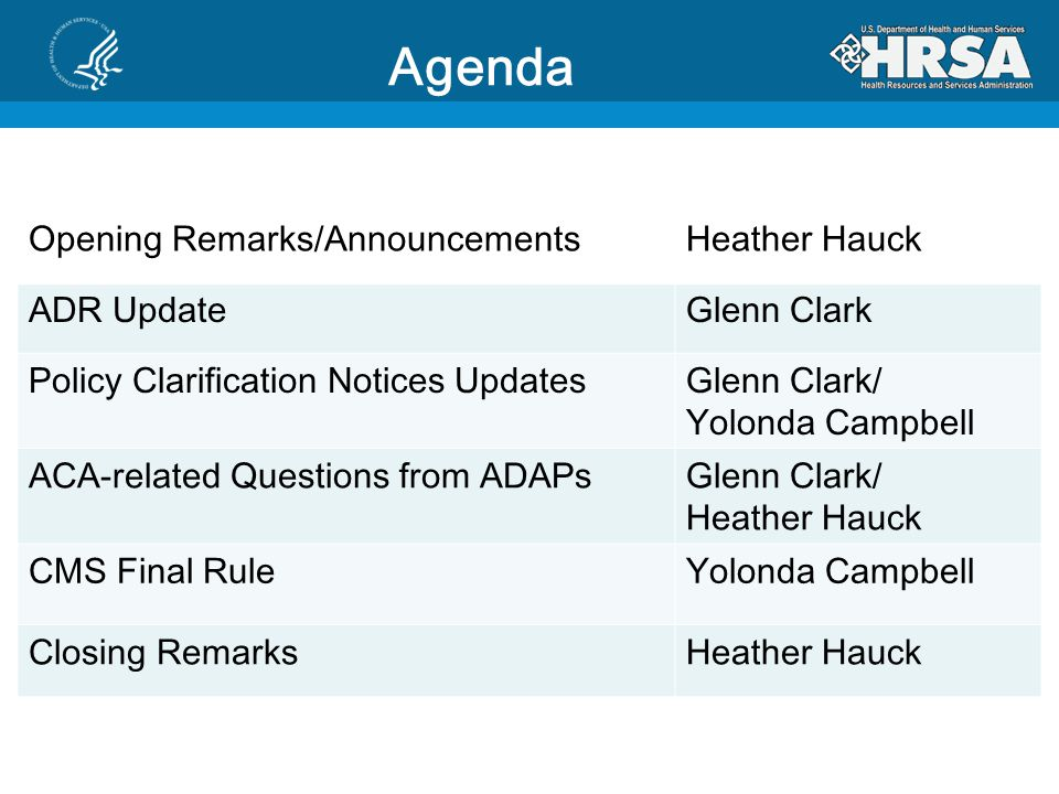 Agenda Opening Remarks/AnnouncementsHeather Hauck ADR UpdateGlenn Clark Policy Clarification Notices UpdatesGlenn Clark/ Yolonda Campbell ACA-related Questions from ADAPsGlenn Clark/ Heather Hauck CMS Final RuleYolonda Campbell Closing RemarksHeather Hauck