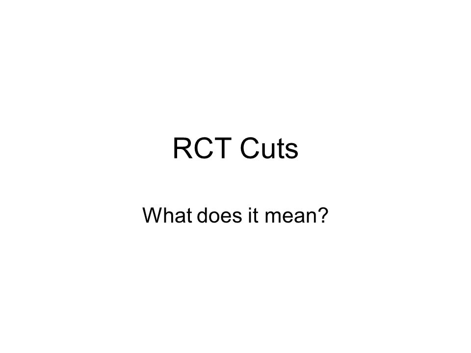 RCT Cuts What does it mean