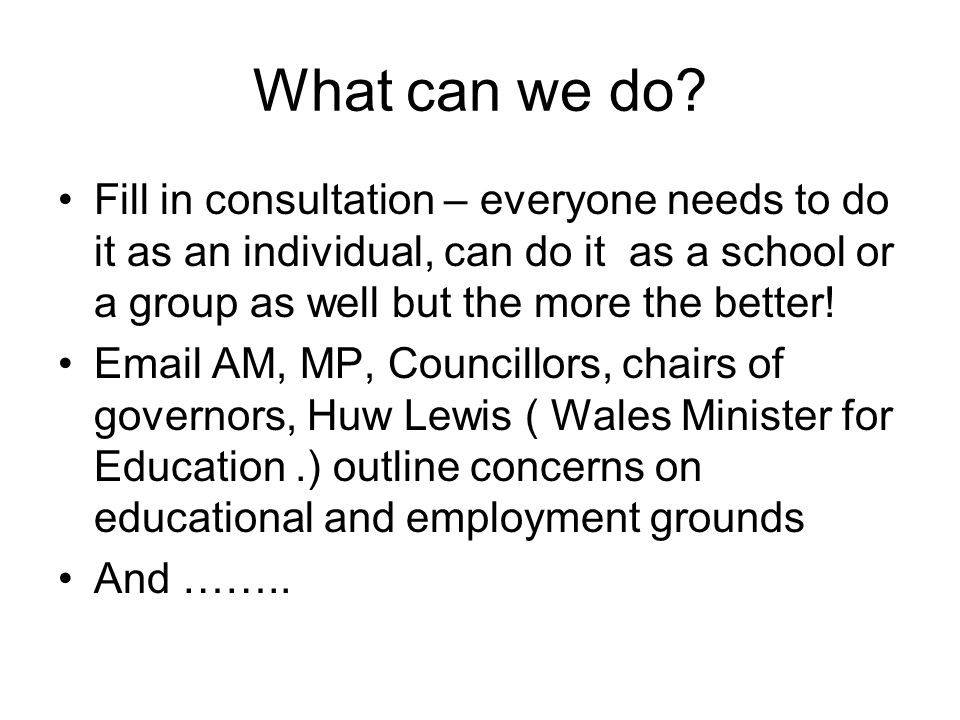 What can we do? Fill in consultation – everyone needs to do it as an individual, can do it as a school or a group as well but the more the better! Ema