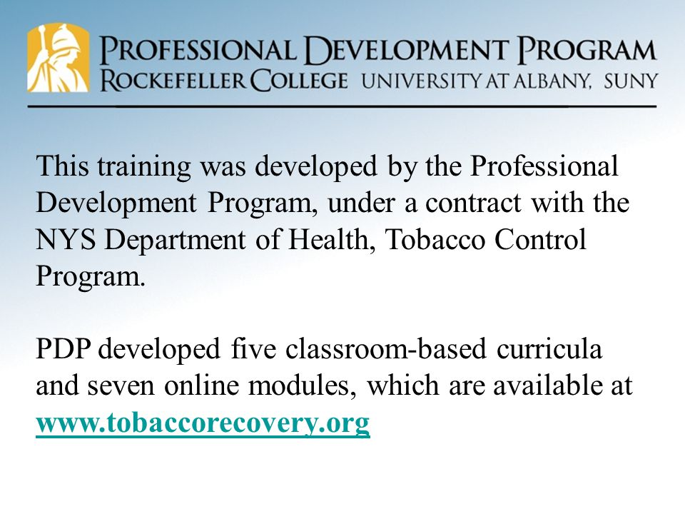3 This training was developed by the Professional Development Program, under a contract with the NYS Department of Health, Tobacco Control Program.