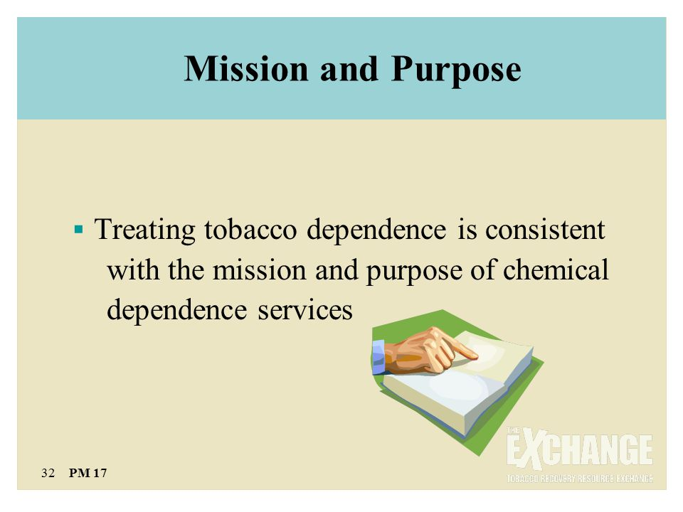 32 PM 17 Mission and Purpose  Treating tobacco dependence is consistent with the mission and purpose of chemical dependence services