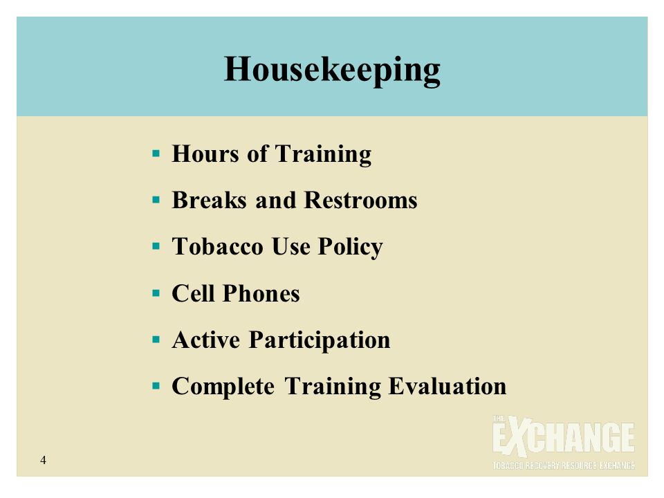 4 Housekeeping  Hours of Training  Breaks and Restrooms  Tobacco Use Policy  Cell Phones  Active Participation  Complete Training Evaluation
