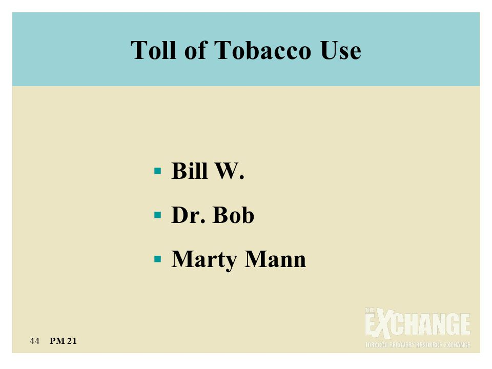 44 PM 21 Toll of Tobacco Use  Bill W.  Dr. Bob  Marty Mann