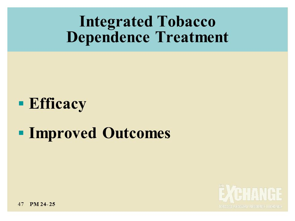 47 PM 24- 25 Integrated Tobacco Dependence Treatment  Efficacy  Improved Outcomes