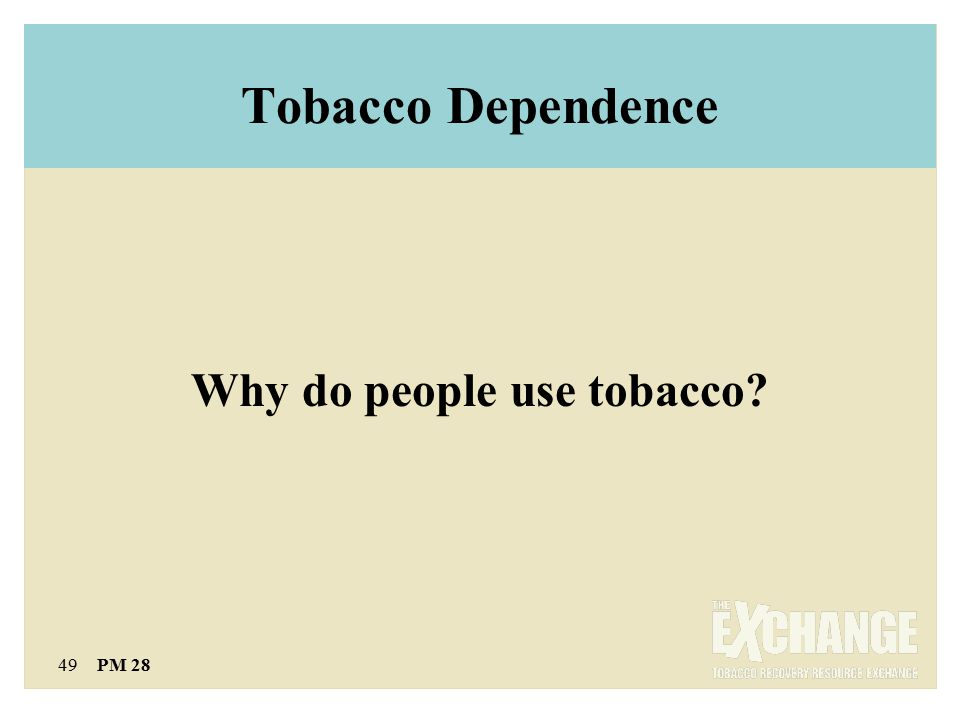 49 PM 28 Tobacco Dependence Why do people use tobacco