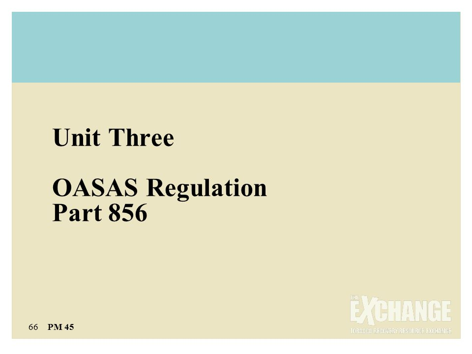 66 PM 45 Unit Three OASAS Regulation Part 856